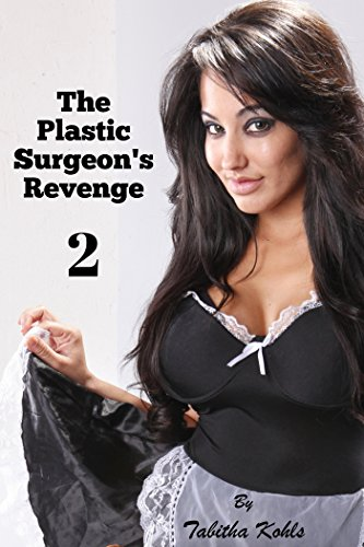 The Plastic Surgeon's Revenge 2 (Gender Transformation Erotica)