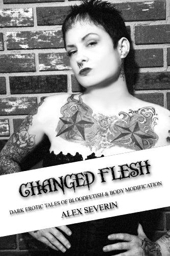 Changed Flesh : Dark Erotic Tales of Bloodfetish & Body Modification Reviews